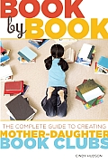 Book by Book: The Complete Guide to Creating Mother-Daughter Book Clubs