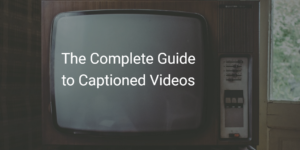 Captioned Videos Complete Guide