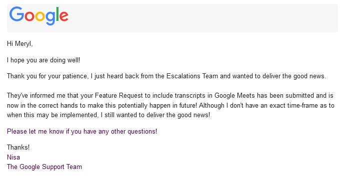 Email from Google confirming feature request to include transcript is submitted and in the correct hands to make it potentially happen.