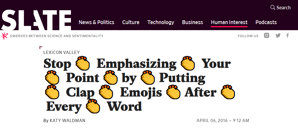 Slate article says to stop emphasizing point by putting clap emojis after every word